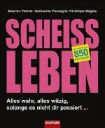 Scheiß Leben: Alles wahr, alles witzig, solange es nicht dir passiert … (© Goldmann Verlag)