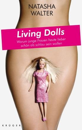 Natasha Walter: Living Dolls – Warum junge Frauen heute lieber schön als schlau sein wollen (© Krüger Verlag)