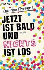 """Buchcover: """"Jetzt ist bald und nichts ist los"""" von Katarina Fischer (© Heyne-Verlag)"""
