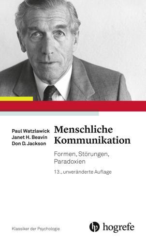 """Menschliche Kommunikation: Formen, Störungen, Paradoxien"" (Paul Watzlawick, Janet H. Beavin, Don D. Jackson)"