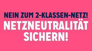 Nein zum 2-Klassen-Netz: Netzneutralität sichern – Rettet das freie Internet!
